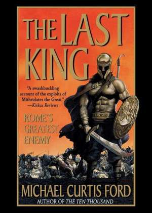 The Last King:  Rome's Greatest Enemy de Michael Curtis Ford