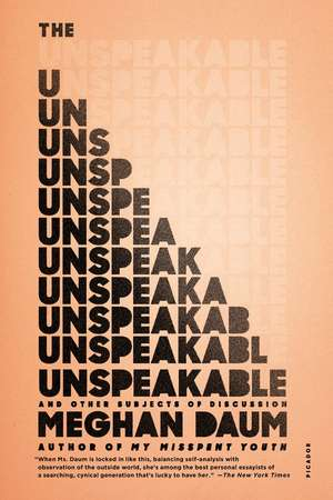 The Unspeakable:  And Other Subjects of Discussion de Meghan Daum
