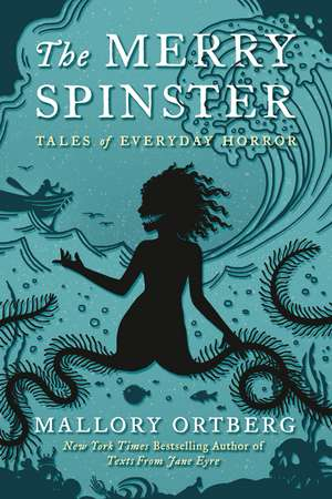 The Merry Spinster: Tales of Everyday Horror de Mallory Ortberg