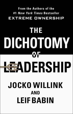 The Dichotomy of Leadership de Jocko Willink