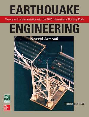 Earthquake Engineering: Theory and Implementation with the 2015 International Building Code, Third Edition de Nazzal Armouti
