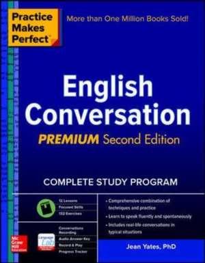 Practice Makes Perfect: English Conversation, Premium Second Edition de Jean Yates
