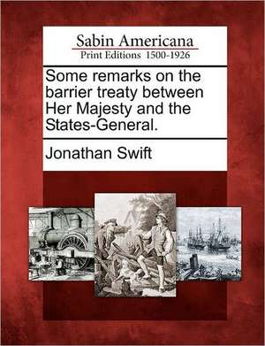 Some Remarks on the Barrier Treaty Between Her Majesty and the States-General. de Jonathan Swift