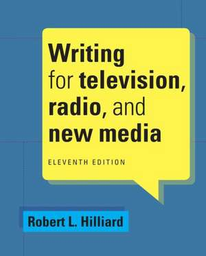 Writing for Television, Radio, and New Media de Robert L. Hilliard
