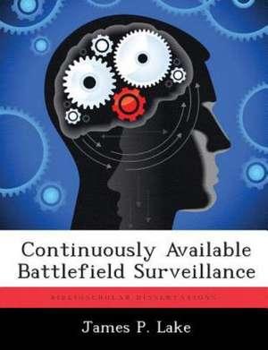 Continuously Available Battlefield Surveillance de James P. Lake