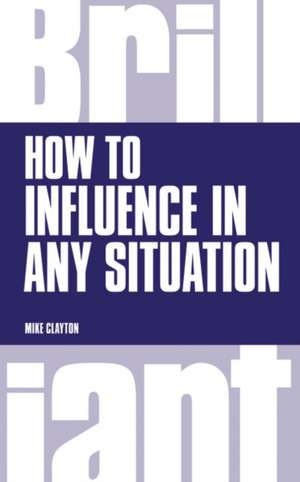 Clayton, M: How to Influence in any situation