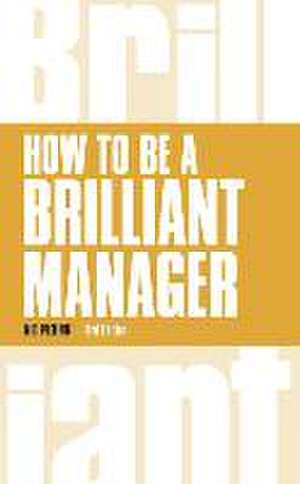 How to be a Brilliant Manager de Nick Peeling