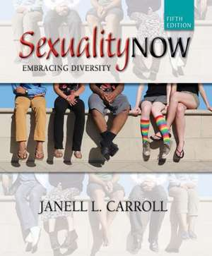 Sexuality Now:  Embracing Diversity de Janell L. Carroll