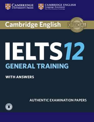 Cambridge IELTS 12 General Training Student's Book with Answers with Audio: Authentic Examination Papers
