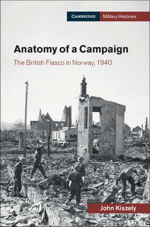 Anatomy of a Campaign: The British Fiasco in Norway, 1940 de John Kiszely