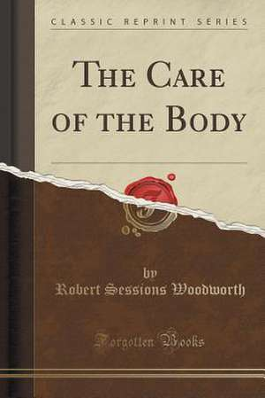 The Care of the Body (Classic Reprint) de Robert Sessions Woodworth