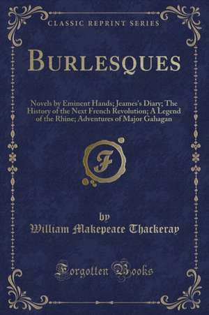 Burlesques: Novels by Eminent Hands; Jeames's Diary; The History of the Next French Revolution; A Legend of the Rhine; Adventures de William Makepeace Thackeray
