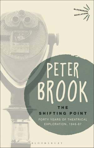 The Shifting Point: Forty Years of Theatrical Exploration, 1946–87 de Peter Brook