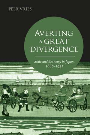 Averting a Great Divergence: State and Economy in Japan, 1868-1937 de Peer Vries