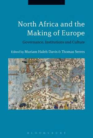North Africa and the Making of Europe: Governance, Institutions and Culture de Dr Muriam Haleh Davis