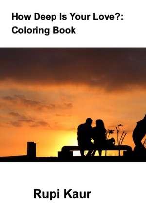 How Deep Is Your Love? de Rupi Kaur