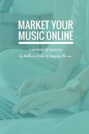 Market Your Music Online de Katherine Forbes