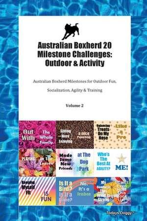 Australian Boxherd 20 Milestone Challenges: Outdoor & Activity Australian Boxherd Milestones for Outdoor Fun, Socialization, Agility & Training Volume de Todays Doggy