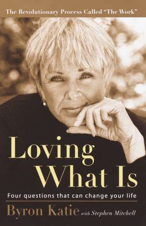 Loving What Is:  Four Questions That Can Change Your Life de Byron Katie