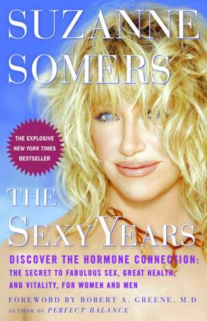 The Sexy Years:  The Secret to Fabulous Sex, Great Health, and Vitality, for Women and Men de Suzanne Somers