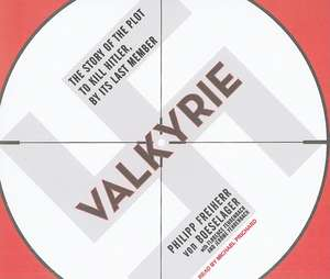 Valkyrie:  The Story of the Plot to Kill Hitler, by Its Last Member de Philipp Freiherr Von Boeselager