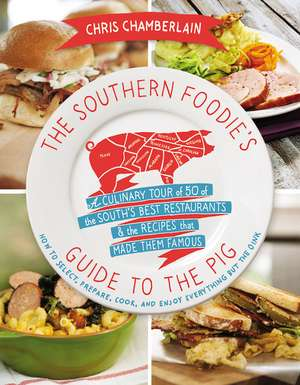 The Southern Foodie's Guide to the Pig: A Culinary Tour of the South's Best Restaurants and   the Recipes That Made Them Famous de Chris Chamberlain