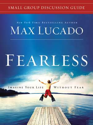 Fearless Small Group Discussion Guide de Max Lucado
