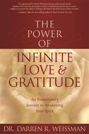 The Power of Infinite Love & Gratitude:  An Evolutionary Journey to Awakening Your Spirit de Darren R. Weissman