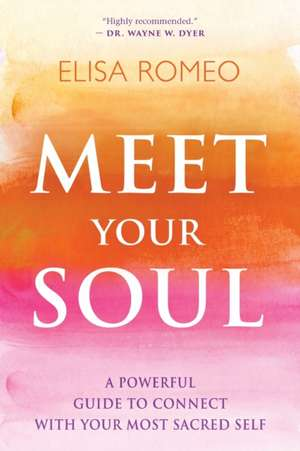 Meet Your Soul:  A Powerful Guide to Connect with Your Most Sacred Self de Elisa Romeo