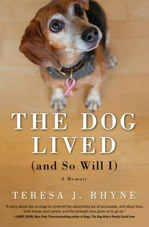 The Dog Lived (and So Will I) de Teresa J. Rhyne