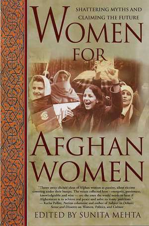 Women for Afghan Women: Shattering Myths and Claiming the Future de Sunita Mehta