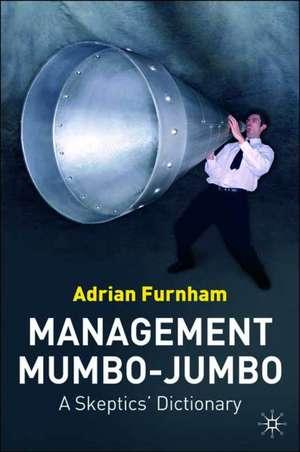 Management Mumbo-Jumbo: A Skeptics' Dictionary de A. Furnham