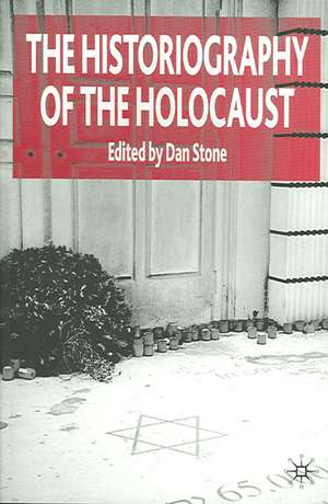 The Historiography of the Holocaust de D. Stone