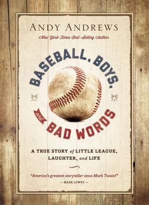 Baseball, Boys, and Bad Words de Andy Andrews
