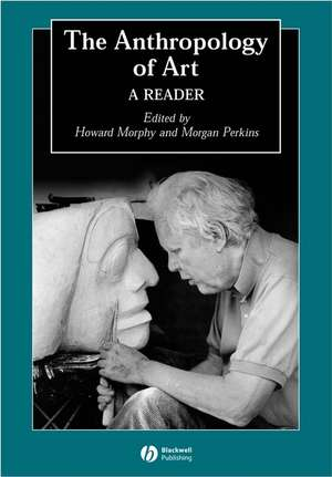 The Anthropology of Art: A Reader de Howard Morphy