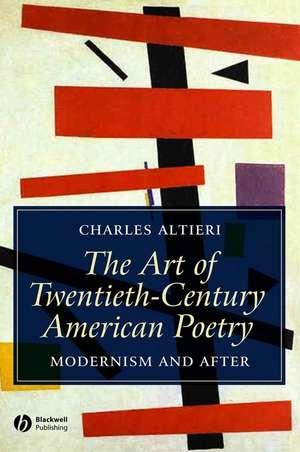 The Art of Twentieth–Century American Poetry: Modernism and After de Charles Altieri