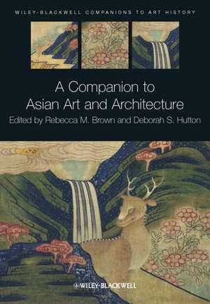A Companion to Asian Art and Architecture de Rebecca M. Brown