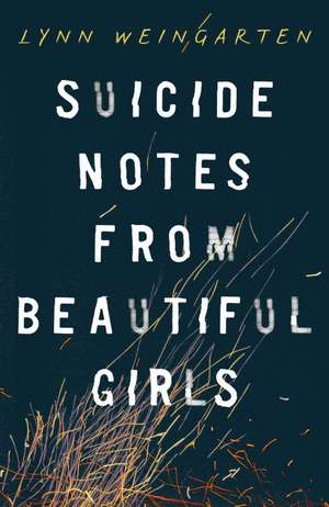 Suicide Notes from Beautiful Girls de Lynn Weingarten
