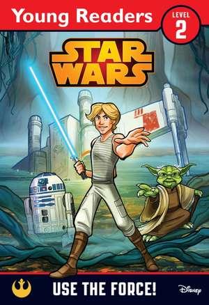 Star Wars: Use the Force! A Star Wars Saga Reader