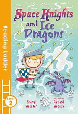 Space Knights and Ice Dragons de Sheryl Webster