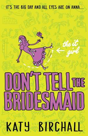 The It Girl 03: Don't Tell The Bridesmaid de Katy Birchall