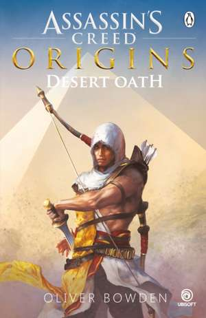 Desert Oath: The Official Prequel to Assassin's Creed Origins de Oliver Bowden
