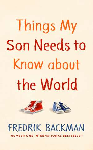 Things My Son Needs to Know About The World de Fredrik Backman