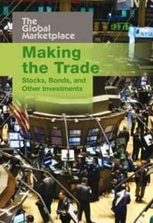 Making the Trade: Stocks, Bonds and Other Investments