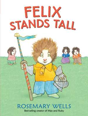 Felix Stands Tall de Rosemary Wells
