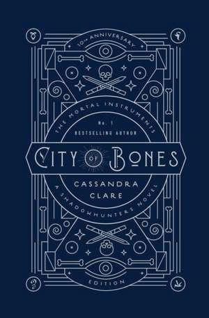 City of Bones. The Mortal Instruments 01. 10th Anniversary Edition de Cassandra Clare