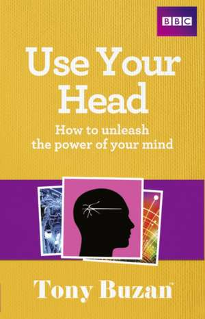 Use Your Head: How to Unleash the Power of Your Mind de Tony Buzan