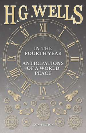 In the Fourth Year - Anticipations of a World Peace de H. G. Wells