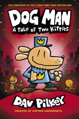 Dog Man 3 A Tale of Two Kitties de Dav Pilkey