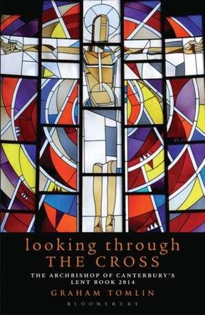 Looking Through the Cross de Graham Tomlin